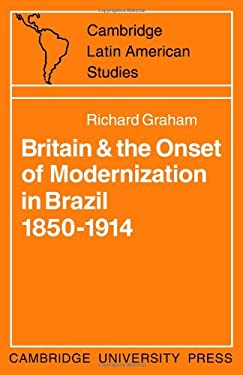 Britain and the Onset of Modernization in Brazil 1850 1914 9780521096812