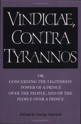 Brutus: Vindiciae, Contra Tyrannos: Or, Concerning the Legitimate Power of a Prince Over the People, and of the People Over a Prince 9780521349871