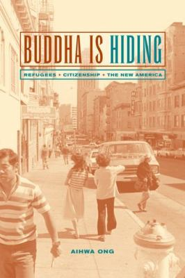 Buddha Is Hiding: Refugees, Citizenship, the New America 9780520229983