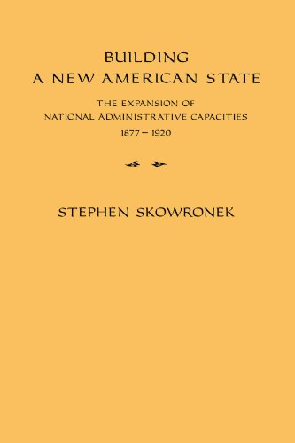 Building a New American State: The Expansion of National Administrative Capacities, 1877 1920 9780521288651