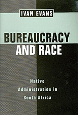 Bureaucracy and Race: Naive Administration in South Africa 9780520206519