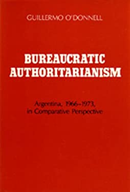 Bureaucratic Authoritarianism: Argentina 1966-1973 in Comparative Perspective 9780520042605