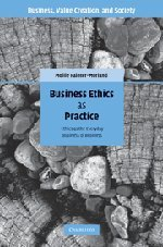Business Ethics as Practice: Ethics as the Everyday Business of Business 9780521877459