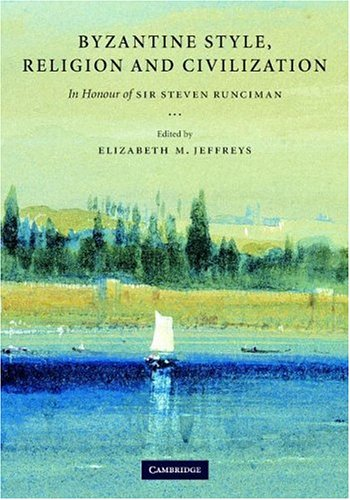 Byzantine Style, Religion and Civilization: In Honour of Sir Steven Runciman