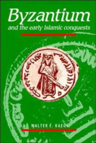 Byzantium and the Early Islamic Conquests