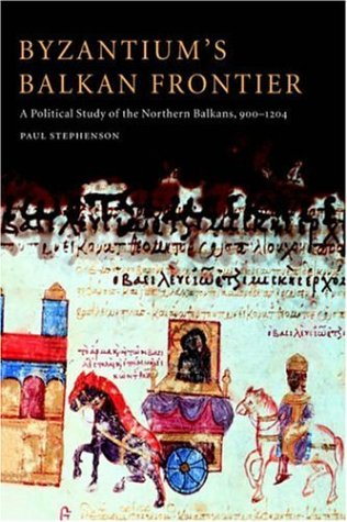 Byzantium's Balkan Frontier: A Political Study of the Northern Balkans, 900 1204