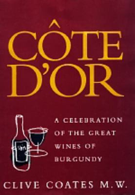 C Te D'Or: A Celebration of the Great Wines of Burgundy 9780520212510