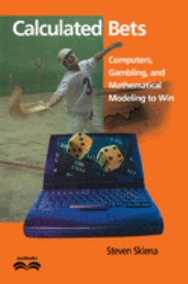 Calculated Bets: Computers, Gambling, and Mathematical Modeling to Win 9780521009621