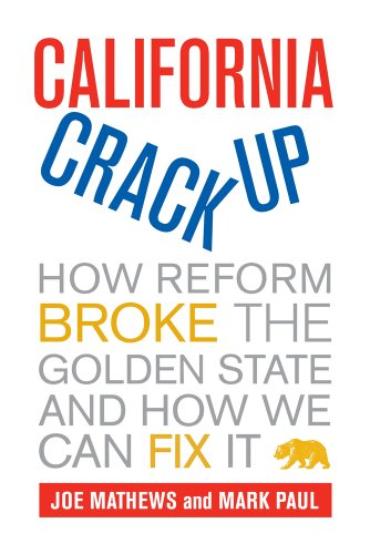 California Crackup: How Reform Broke the Golden State and How We Can Fix It 9780520268524