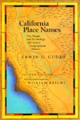 California Place Names: The Origin and Etymology of Current Geographical Names, Fourth Edition 9780520213166