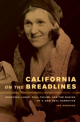 California on the Breadlines : Dorothea Lange, Paul Taylor, and the Making of a New Deal Narrative - Goggans, Jan