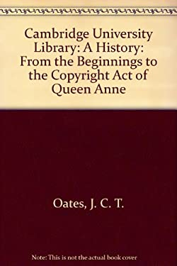 Cambridge University Library: A History: From the Beginnings to the Copyright Act of Queen Anne