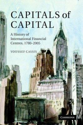Capitals of Capital: A History of International Financial Centres, 1780-2005 9780521845359
