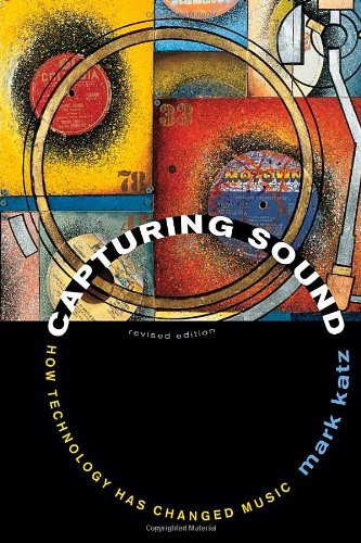 Capturing Sound: How Technology Has Changed Music, Revised Edition 9780520261051