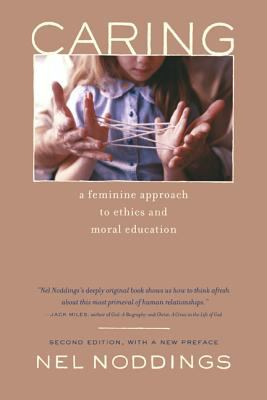 Caring: A Feminine Approach to Ethics and Moral Education, Second Edition, with a New Preface 9780520238640
