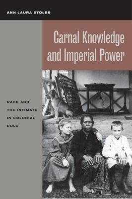 Carnal Knowledge and Imperial Power: Race and the Intimate in Colonial Rule 9780520231115