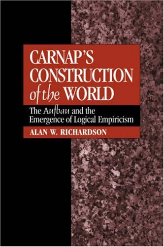 Carnap's Construction of the World: The Aufbau and the Emergence of Logical Empiricism 9780521430081