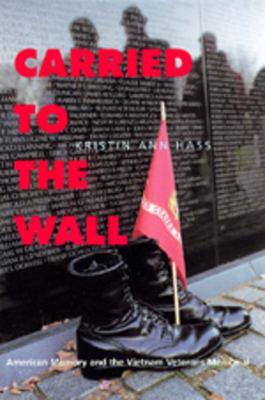 Carried to the Wall: American Memory/Vietnam Veterans Memor 9780520213173