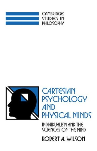 Cartesian Psychology and Physical Minds: Individualism and the Science of the Mind 9780521597340