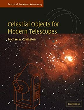 Celestial Objects for Modern Telescopes: Practical Amateur Astronomy Volume 2 9780521524193