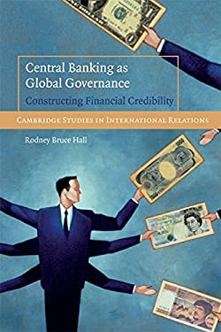 Central Banking as Global Governance: Constructing Financial Credibility 9780521727211