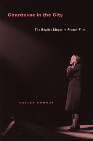 Chanteuse in the City: The Realist Singer in French Film 9780520244078