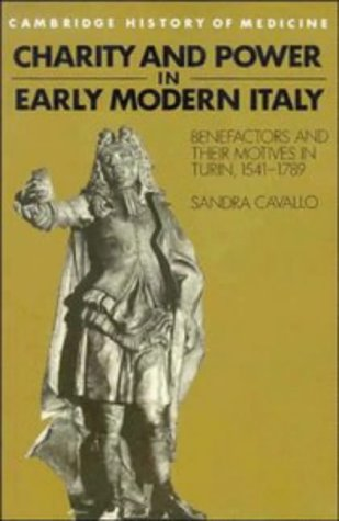 Charity and Power in Early Modern Italy: Benefactors and Their Motives in Turin, 1541 1789 9780521483339