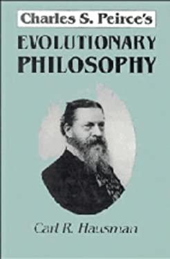 Charles S. Peirce's Evolutionary Philosophy 9780521415590