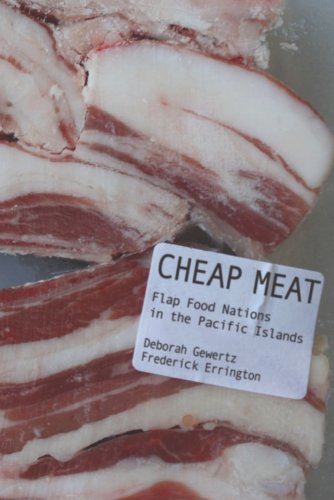 Cheap Meat: Flap Food Nations in the Pacific Islands 9780520260931