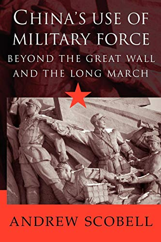 China's Use of Military Force: Beyond the Great Wall and the Long March 9780521525855