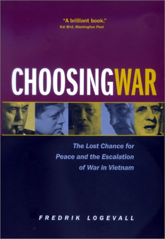 Choosing War: The Lost Chance for Peace and the Escalation of War in Vietnam 9780520229198