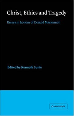 Christ, Ethics and Tragedy: Essays in Honour of Donald MacKinnon 9780521341370