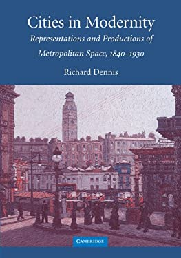 Cities in Modernity: Representations and Productions of Metropolitan Space, 1840-1930 9780521468411