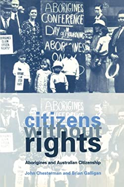 Citizens Without Rights: Aborigines and Australian Citizenship 9780521597517