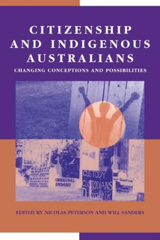 Citizenship and Indigenous Australians: Changing Conceptions and Possibilities 9780521627368
