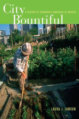 City Bountiful: A Century of Community Gardening in America 9780520243439