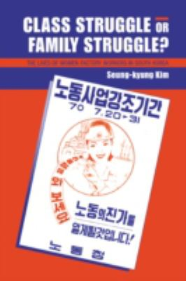 Class Struggle or Family Struggle?: The Lives of Women Factory Workers in South Korea 9780521570626