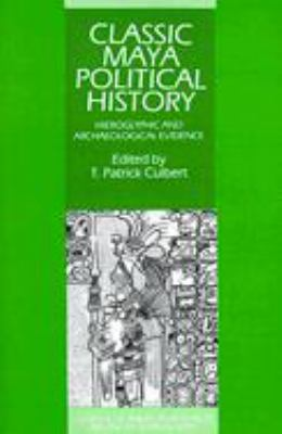 Classic Maya Political History: Hieroglyphic and Archaeological Evidence