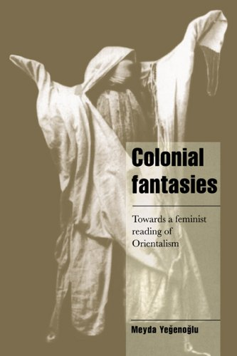 Colonial Fantasies: Towards a Feminist Reading of Orientalism 9780521482332