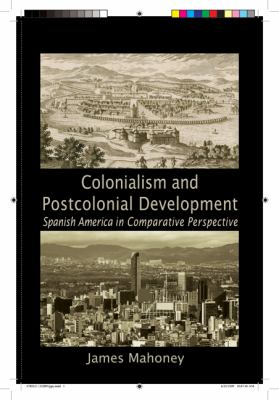 Colonialism and Postcolonial Development: Spanish America in Comparative Perspective 9780521133289