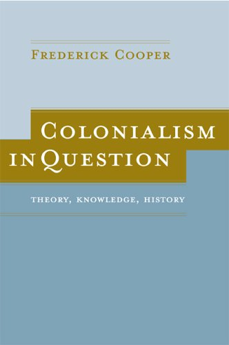 Colonialism in Question: Theory, Knowledge, History 9780520244146