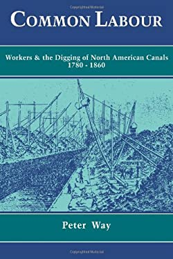 Common Labour: Workers and the Digging of North American Canals 1780 1860 9780521102650