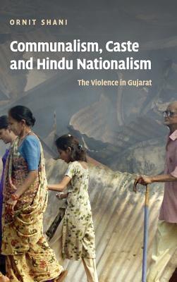 Communalism, Caste and Hindu Nationalism: The Violence in Gujarat 9780521865135