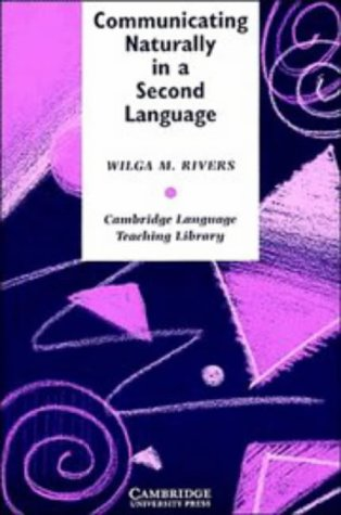 Communicating Naturally in a Second Language: Theory and Practice in Language Teaching 9780521274173