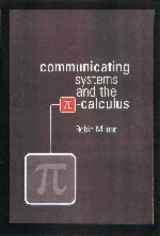 Communicating and Mobile Systems: The Pi Calculus 9780521643207