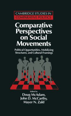 Comparative Perspectives on Social Movements: Political Opportunities, Mobilizing Structures, and Cultural Framings 9780521480390