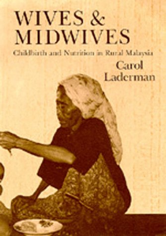 Wives and Midwives: Chilbirth and Nutrition in Rural Malaysia 9780520060364