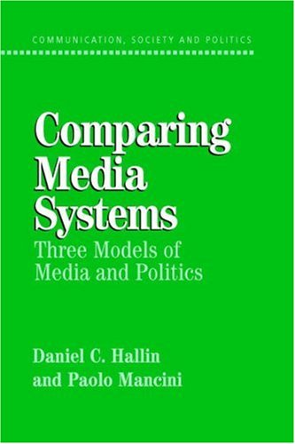 Comparing Media Systems: Three Models of Media and Politics 9780521543088