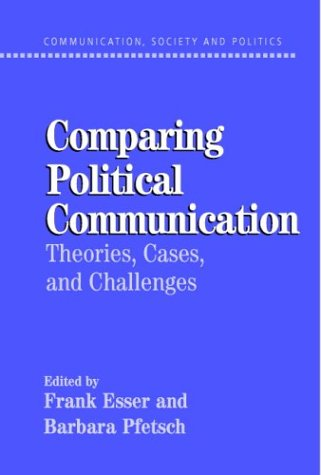 Comparing Political Communication: Theories, Cases, and Challenges 9780521535403