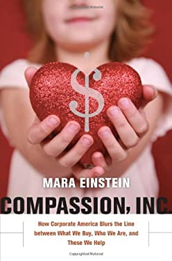 Compassion, Inc: How Corporate America Blurs the Line Between What We Buy, Who We Are, and Those We Help 9780520266520